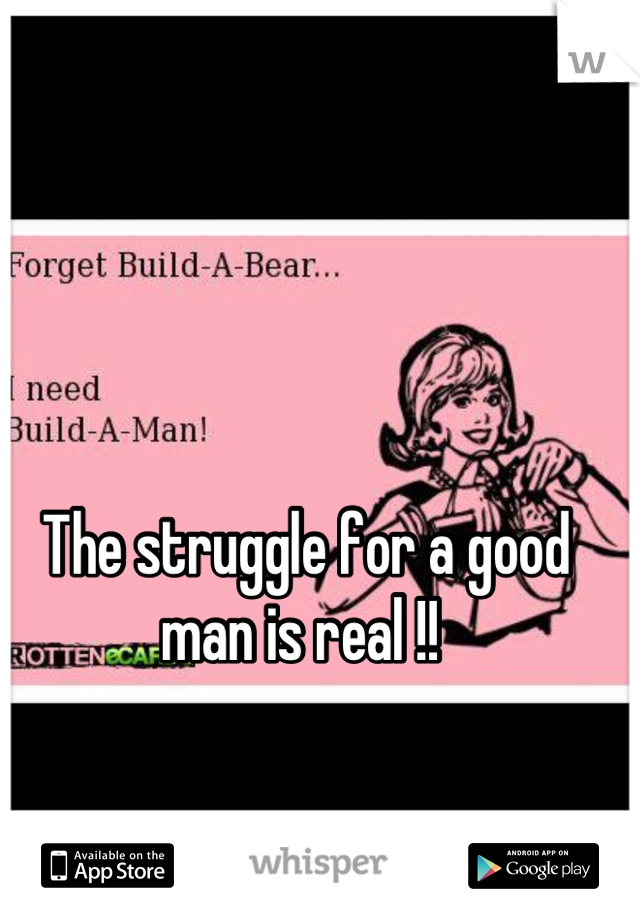 The struggle for a good man is real !!