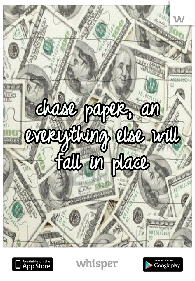 chase paper, an everything else will fall in place