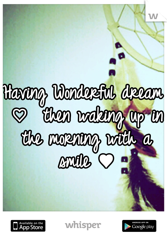 Having Wonderful dream ♡  then waking up in the morning with a smile ♥
