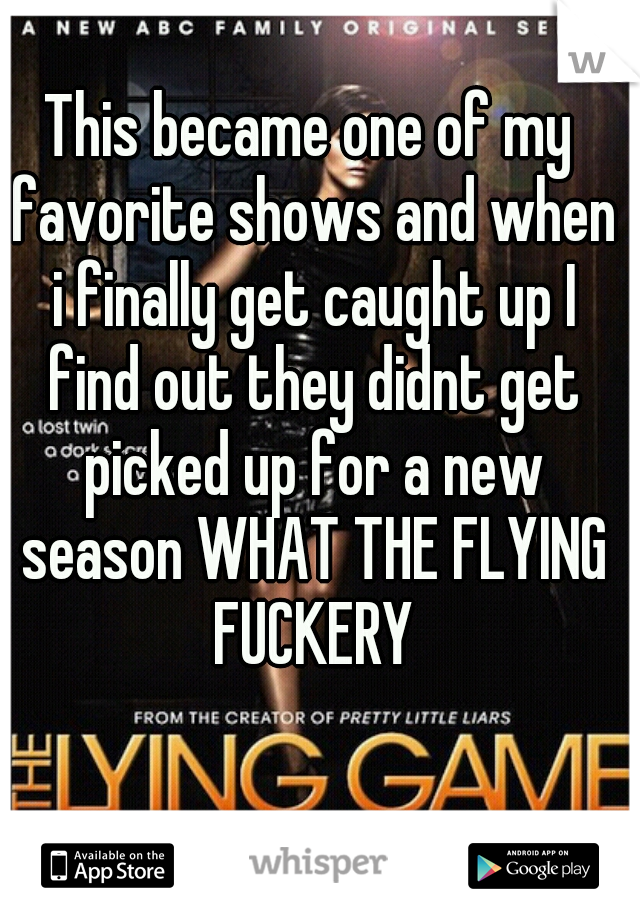 This became one of my favorite shows and when i finally get caught up I find out they didnt get picked up for a new season WHAT THE FLYING FUCKERY