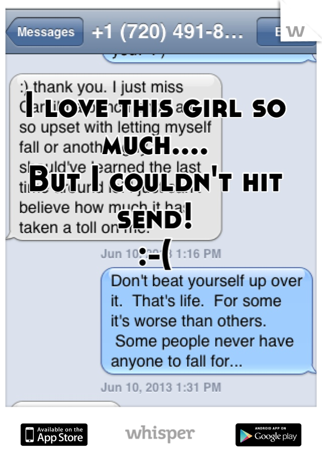 I love this girl so much.... But I couldn't hit send! :-(