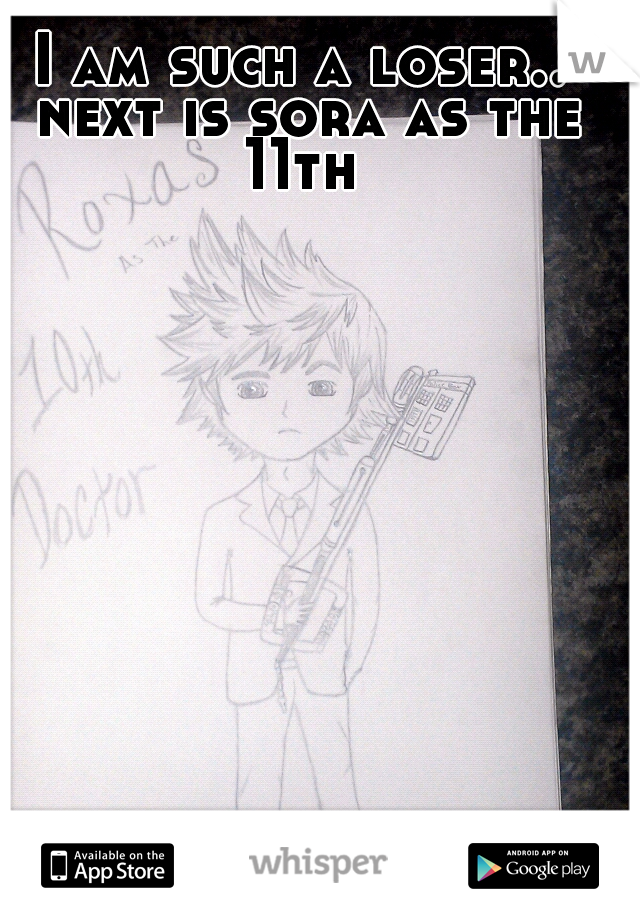 I am such a loser.. next is sora as the 11th