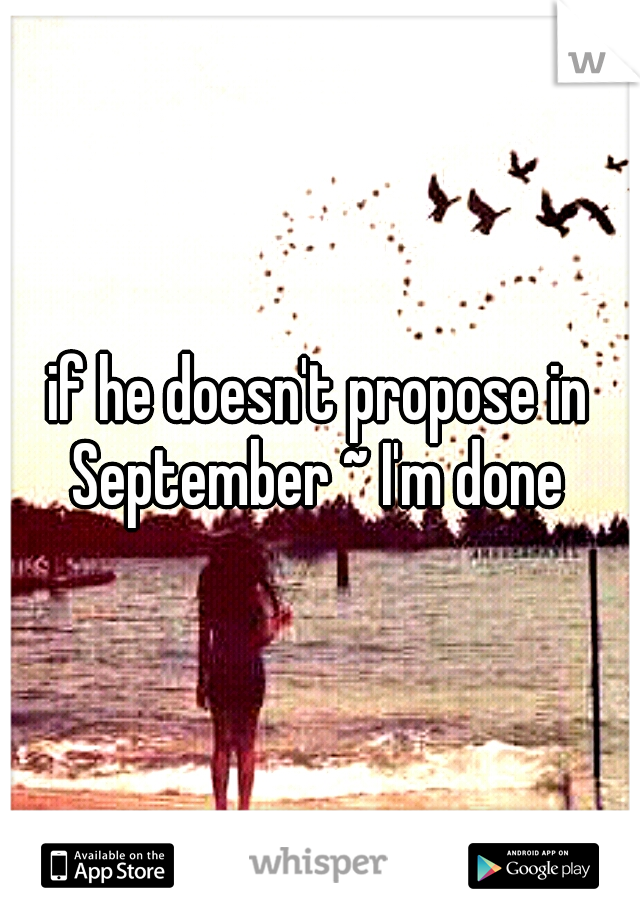 if he doesn't propose in September ~ I'm done
