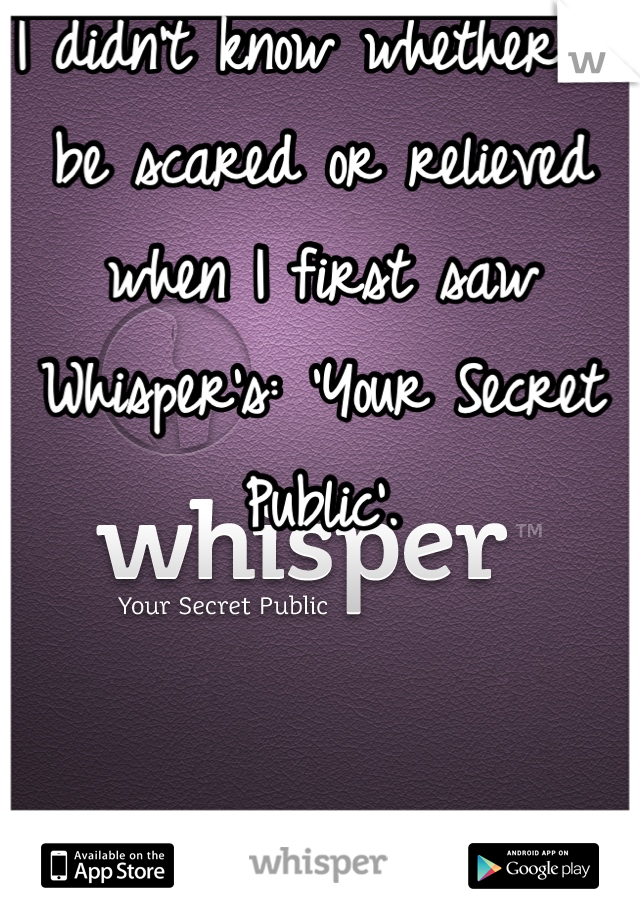 I didn't know whether to be scared or relieved when I first saw Whisper's: 'Your Secret Public'.