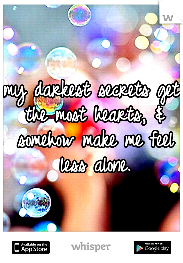 my darkest secrets get the most hearts, & somehow make me feel less alone.