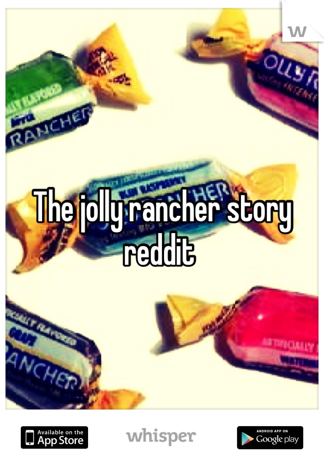 the jolly rancher story reddit