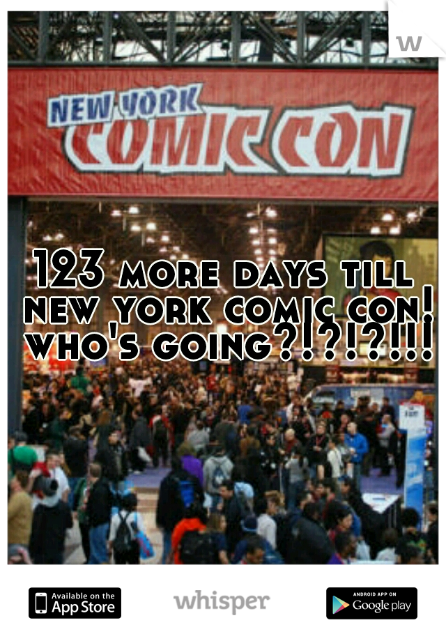 123 more days till new york comic con! who's going?!?!?!!!