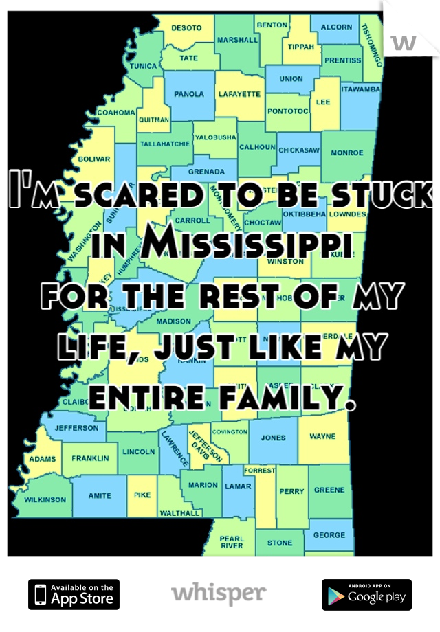 I'm scared to be stuck in Mississippi  for the rest of my life, just like my  entire family.