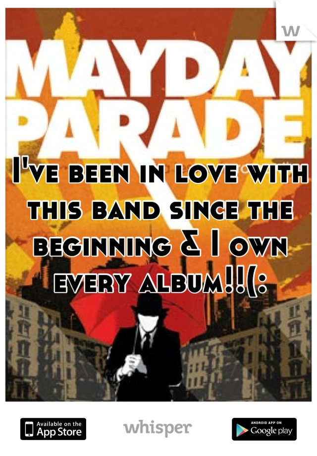 I've been in love with this band since the beginning & I own every album!!(: