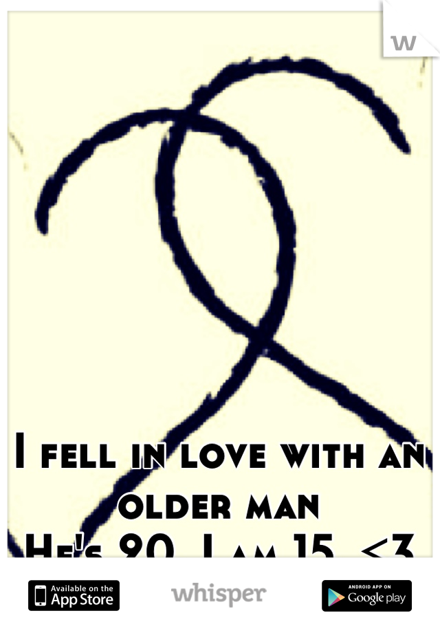 I fell in love with an older man He's 20. I am 15. <3