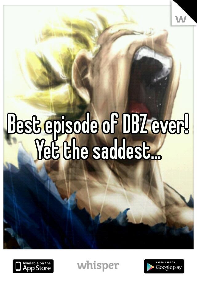 Best episode of DBZ ever! Yet the saddest...