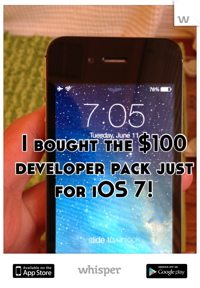 I bought the $100 developer pack just for iOS 7!
