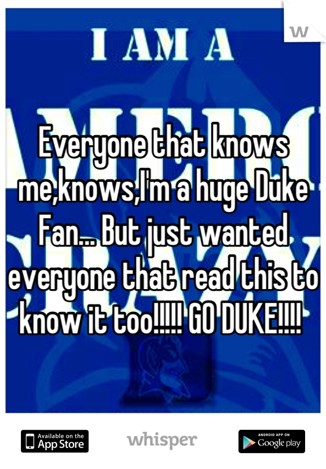 Everyone that knows me,knows,I'm a huge Duke Fan... But just wanted everyone that read this to know it too!!!!! GO DUKE!!!!