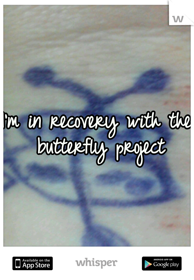 I'm in recovery with the butterfly project