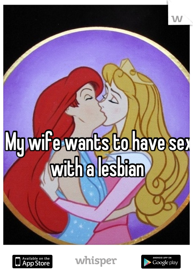 My wife wants to have sex with a lesbian