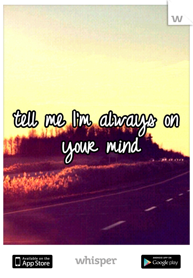 tell me I'm always on your mind