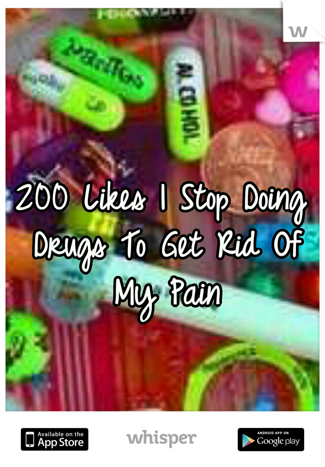 200 Likes I Stop Doing Drugs To Get Rid Of My Pain