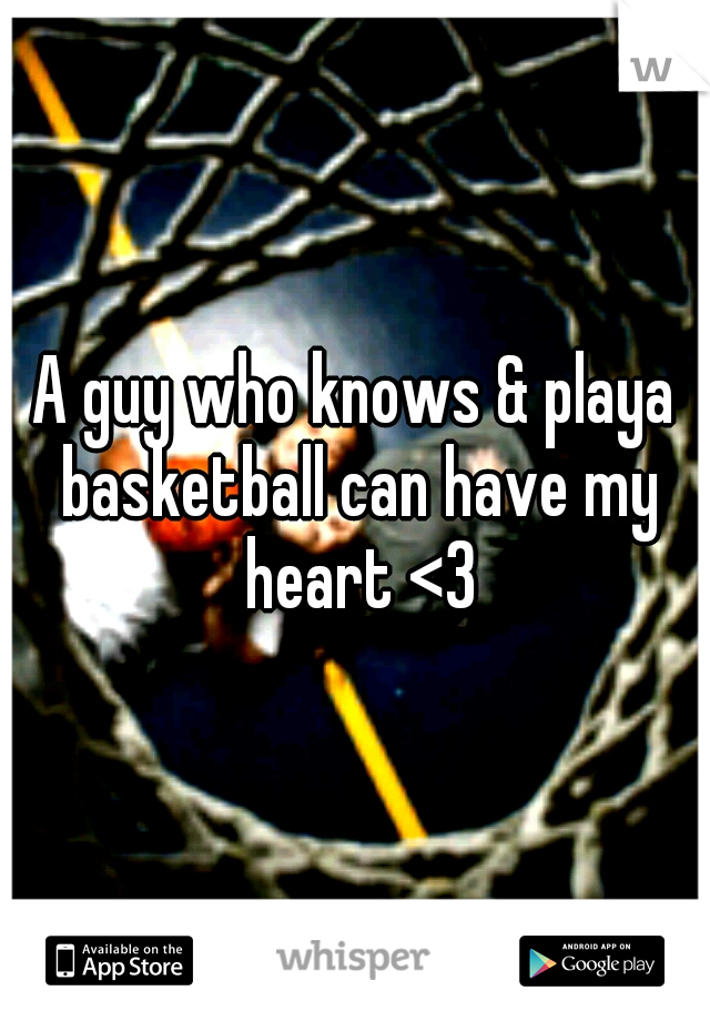 A guy who knows & playa basketball can have my heart <3