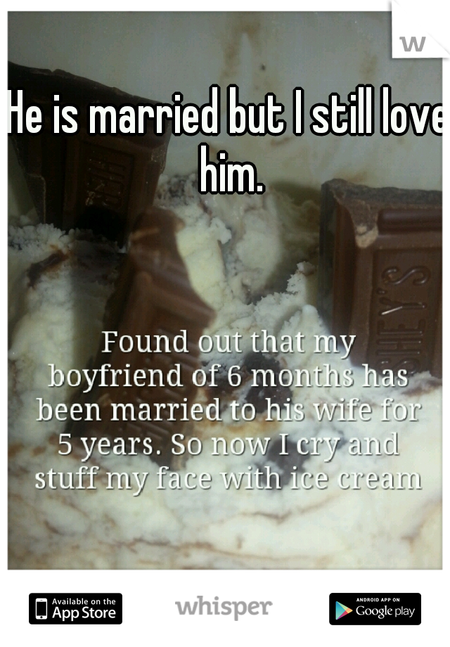 He is married but I still love him.