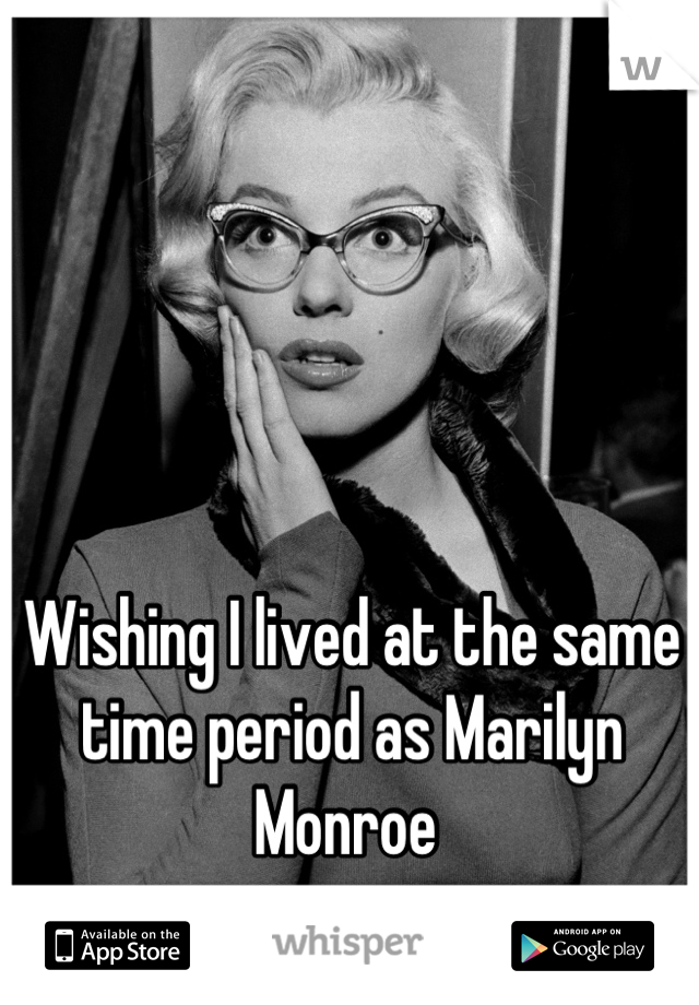 Wishing I lived at the same time period as Marilyn Monroe