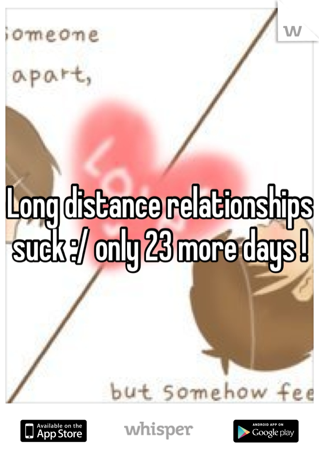 Long distance relationships suck :/ only 23 more days !