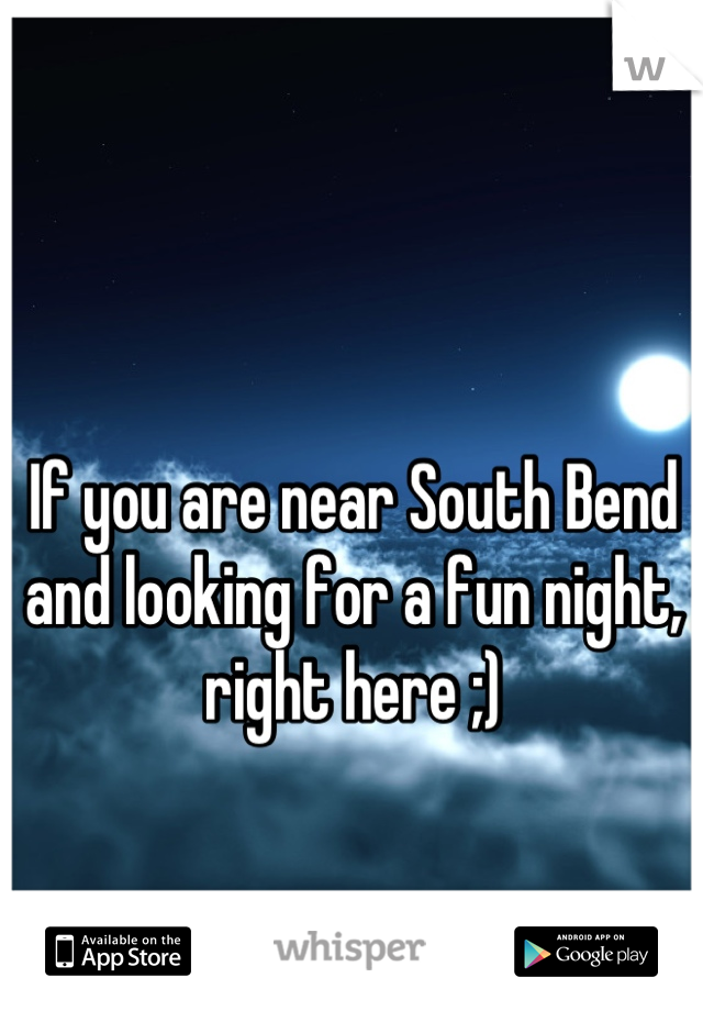 If you are near South Bend and looking for a fun night, right here ;)
