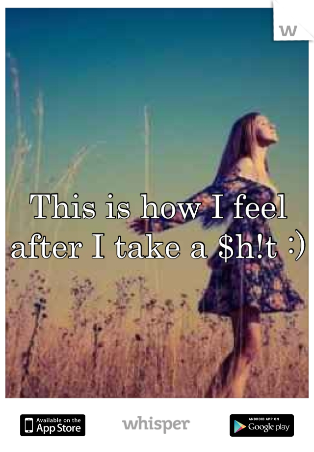 This is how I feel after I take a $h!t :)