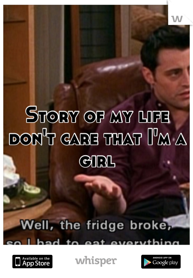 Story of my life don't care that I'm a girl
