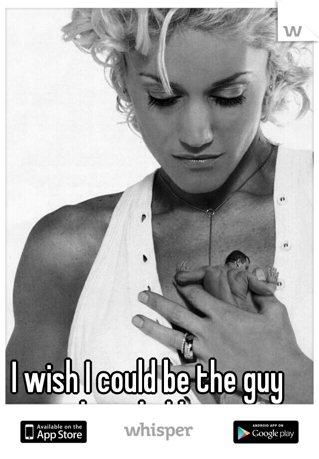 I wish I could be the guy she is holding...