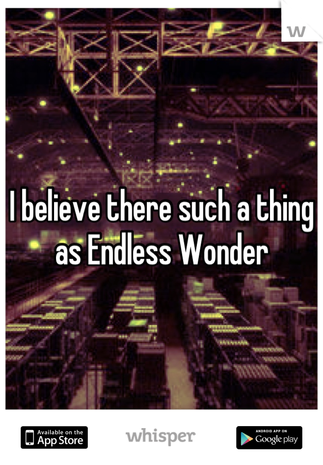 I believe there such a thing as Endless Wonder