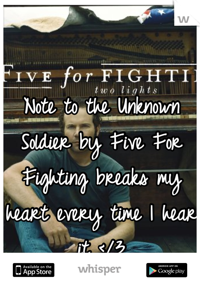 Note to the Unknown Soldier by Five For Fighting breaks my heart every time I hear it </3