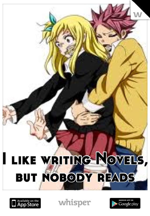 I like writing Novels, but nobody reads them…