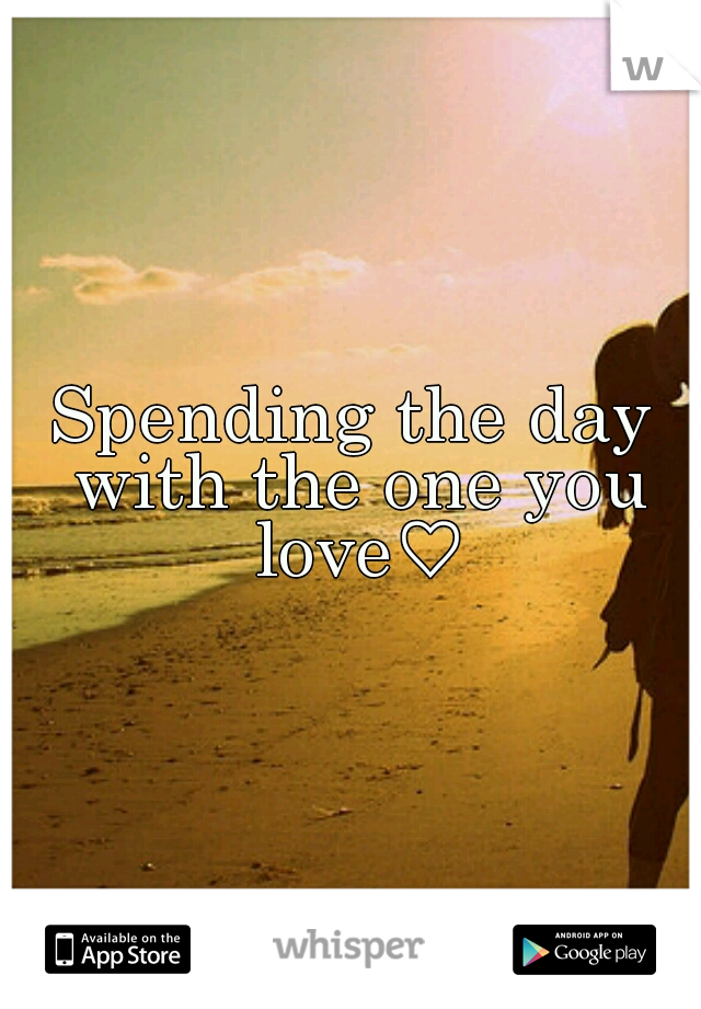 Spending the day with the one you love♡
