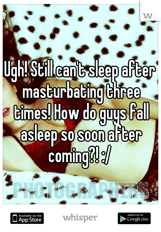 why do guys fall asleep after they come