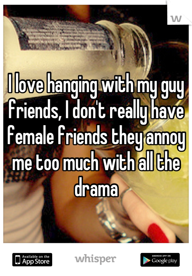 guys who dont have female friends