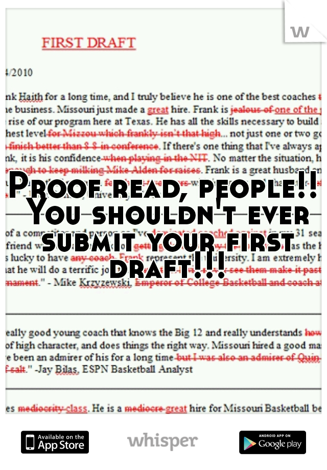 Proof read, people!! You shouldn't ever submit your first draft!!!