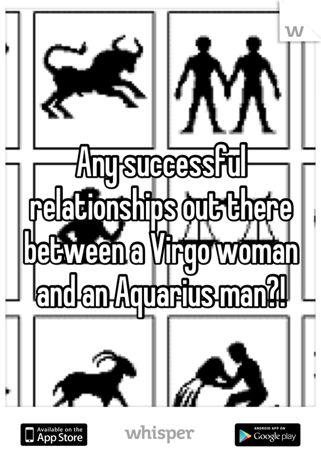 Any successful relationships out there between a Virgo woman and an Aquarius man?!
