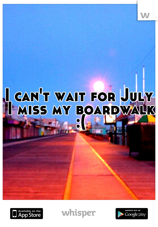 I can't wait for July I miss my boardwalk :(