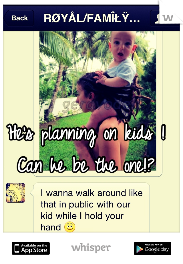 He's planning on kids ! Can he be the one!?