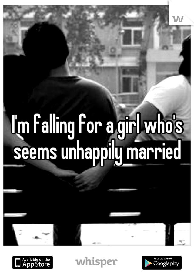 I'm falling for a girl who's seems unhappily married