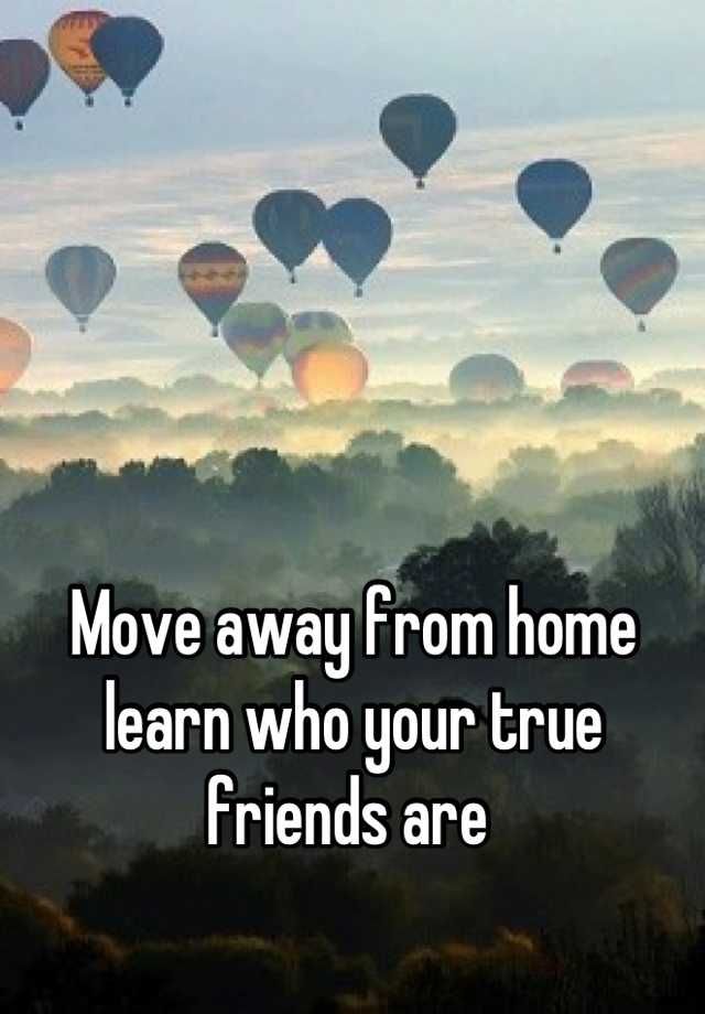 moving away from home can be 6 sobering realities of moving away from your hometown making the decision to move from your the friendships from home were built over years and extreme.