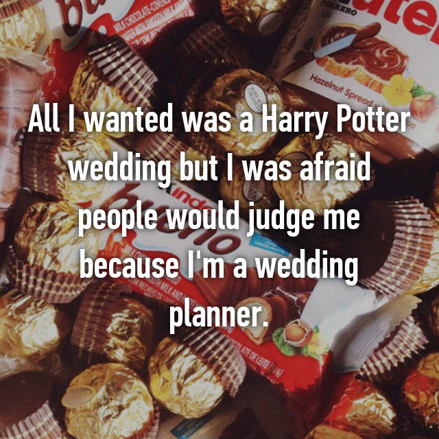 All I wanted was a Harry Potter wedding but I was afraid people would judge me because I'm a wedding planner.