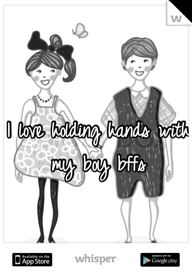 I love holding hands with my boy bffs