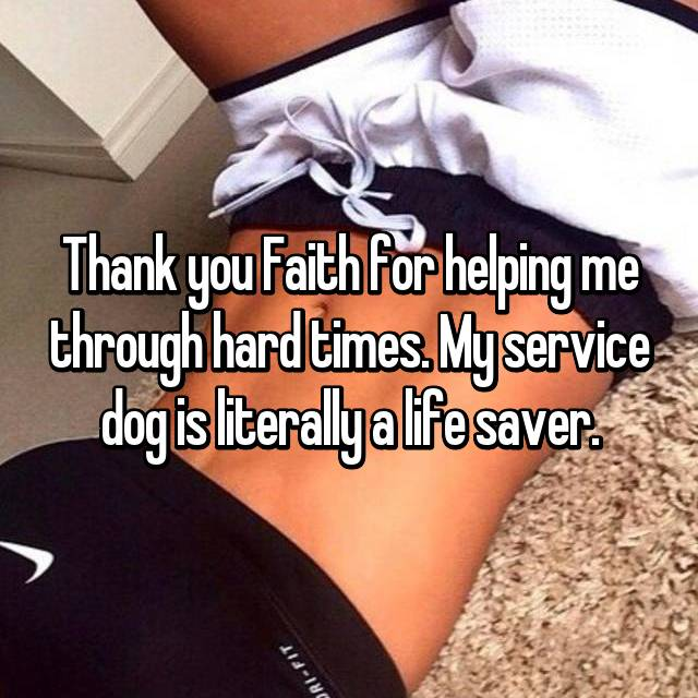 Thank you Faith for helping me through hard times. My service dog is literally a life saver.