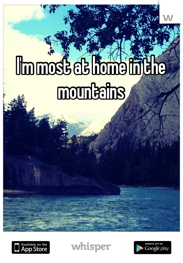 I'm most at home in the mountains