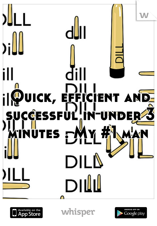 Quick, efficient and successful in under 3 minutes . My #1 man