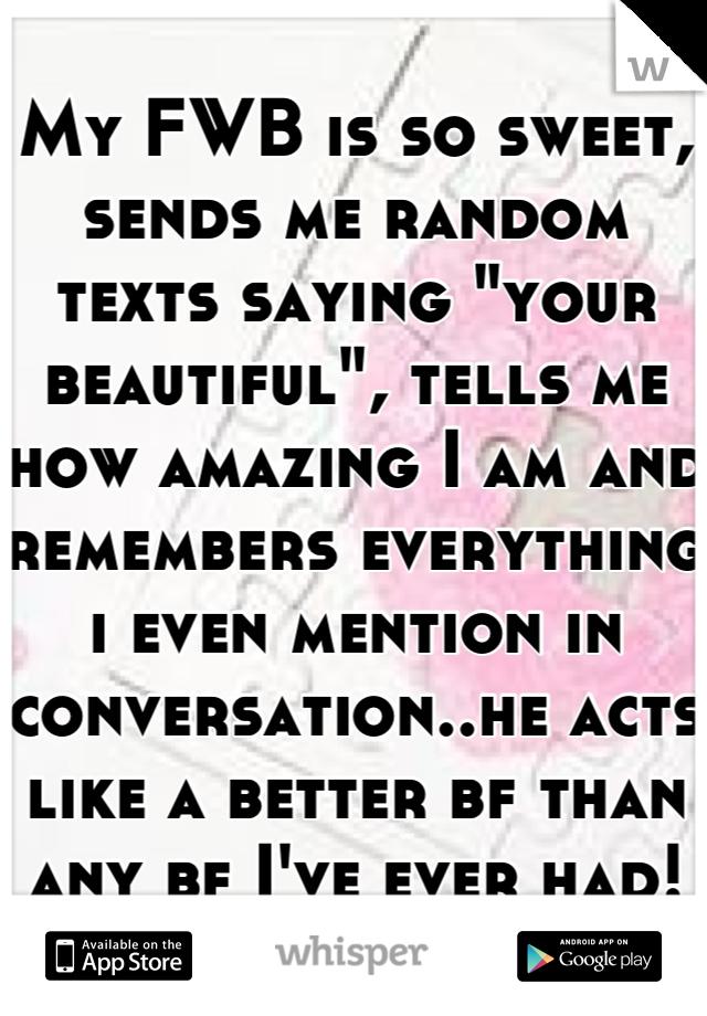 My FWB is so sweet, sends me random texts saying