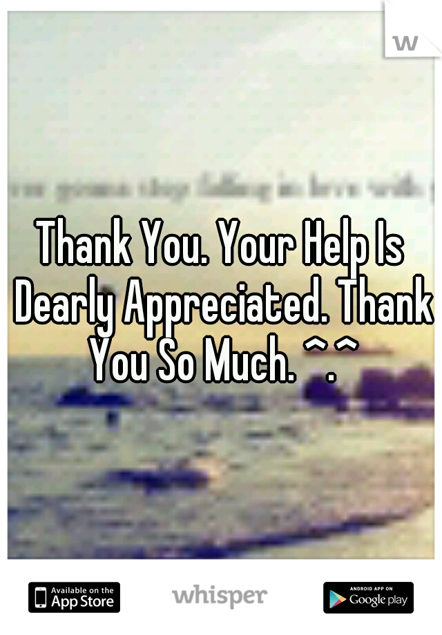 thank you your help is dearly appreciated thank you so much