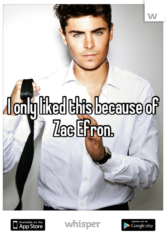 I only liked this because of Zac Efron.