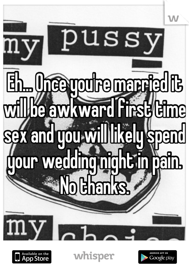 Once You Re Married It Will Be Awkward First Time And Likely Spend Your Wedding Night